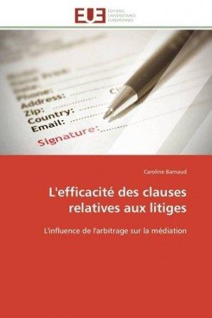 L'efficacité des clauses relatives aux litiges. L'influence de l'arbitrage sur la médiation - universitaires europeennes - 9786131594236 -