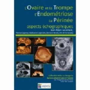 L'ovaire et la trompe - L'endométriose- Le périnée - aspects échographiques - sauramps medical - 9791030300154 -