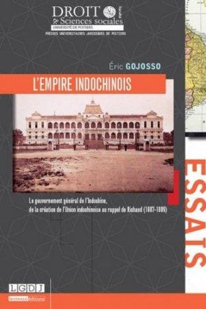 L'empire indochinois. Le gouvernement général de l'Indochine, de la création de l'Union indochinoise au rappel de Richaud (1887-1889) - Presses universitaires juridiques de Poitiers - 9791090426559 -