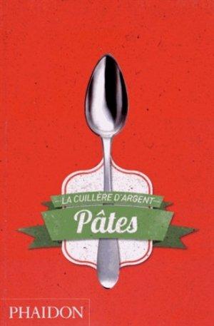La Cuillère d'argent : Pâtes - phaidon - 9780714870007 -