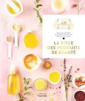 La bible des produits de beauté faits maison - hachette - 9782019458638 -