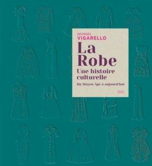 La robe. Une histoire culturelle. Du Moyen Age à aujourd'hui - Seuil - 9782021354416 -