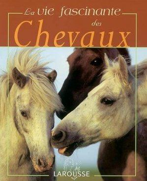 La vie fascinante des chevaux - larousse - 9782035602893 -