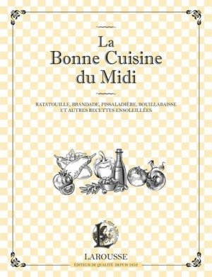 La bonne cuisine du Midi . Ratatouille, brandade, pissaladière et autres recettes ensoleillées - Larousse - 9782035880246 -