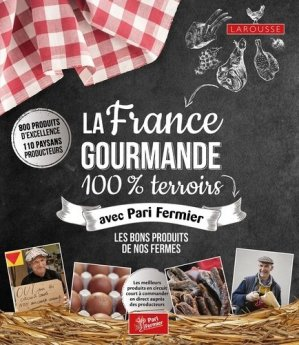 La France gourmande 100% terroirs avec Pari Fermier - larousse - 9782035930774 -