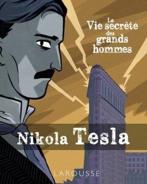 La vie secrète des Grands Hommes - NIKOLA TESLA - larousse - 9782035982858 -