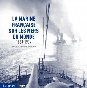 La marine française sur les mers du monde 1860-1939 - gallimard editions - 9782070138722 -