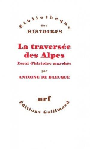 La traversée des Alpes. Essai d'histoire marchée - gallimard - 9782070144426 -