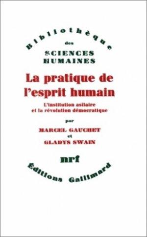 La Pratique de l'esprit humain. L'institution asilaire et la révolution démocratique - gallimard editions - 9782070205400 -