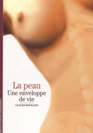 La peau, Une enveloppe de vie - gallimard editions - 9782070765249 -