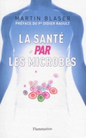 La santé par les microbes - flammarion - 9782081341647 -