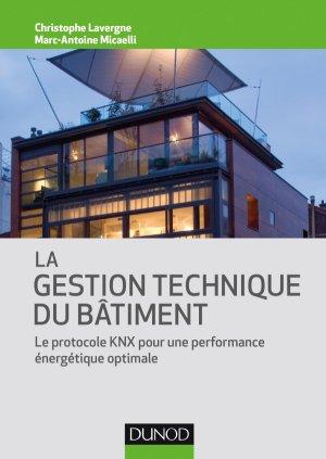 La gestion technique du bâtiment - Le protocole KNX pour une performance énergétique optimale - dunod - 9782100760411 -