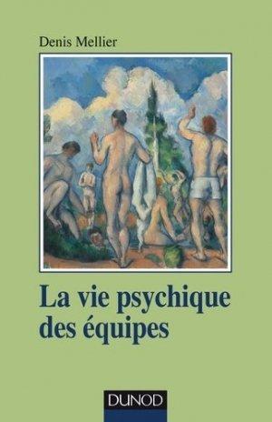 La vie psychique des équipes - dunod - 9782100784912 -