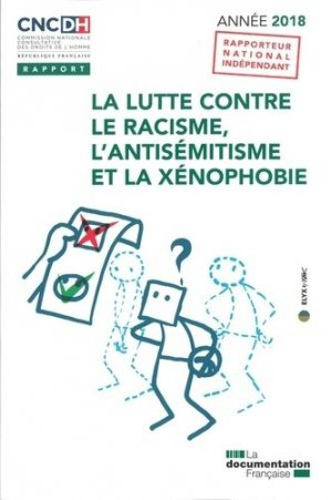 La lutte contre le racisme, l'antisémitisme et la xénophobie. Edition 2018 - La Documentation Française - 9782111459601 -