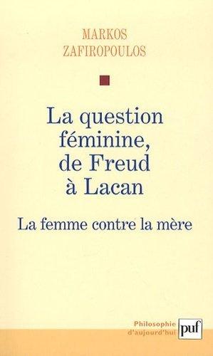 La question féminine, de Freud à Lacan. La femme contre la mère - puf - presses universitaires de france - 9782130585282 -