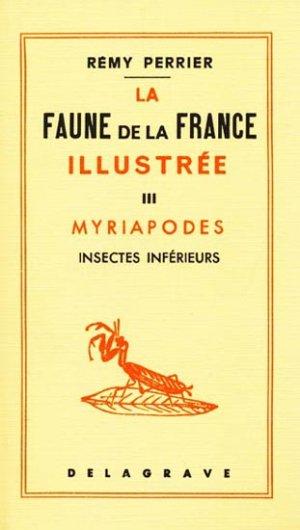 La faune de la France illustrée Tome 3 Myriapodes - delagrave - 9782206002965 -
