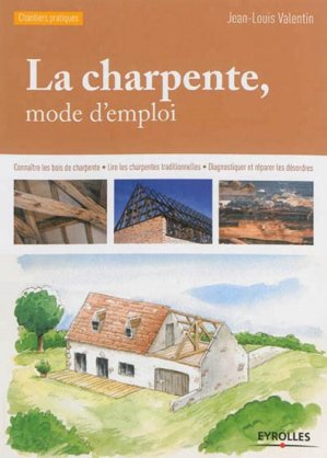 La charpente, mode d'emploi - eyrolles - 9782212139266 -