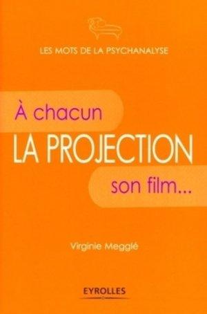 La projection. A chacun son film... - Eyrolles - 9782212543155 -
