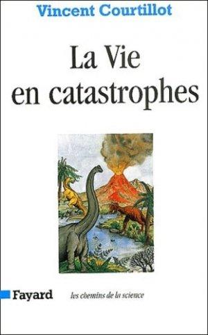 La vie en catastrophes - Fayard - 9782213595115 -