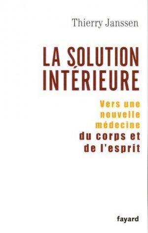 La solution intérieure. Vers une nouvelle médecine du corps et de l'esprit - Fayard - 9782213625515 -