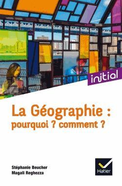 La géographie : pourquoi ? comment ? - hatier - 9782218991974 -