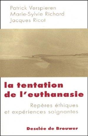 La tentation de l'euthanasie. Repères éthiques et expériences soignantes - Desclée de Brouwer - 9782220055213 -