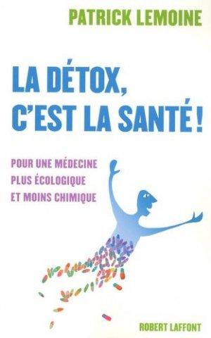 La détox, c'est la santé ! Pour une médecine plus écologique et moins chimique - Robert Laffont - 9782221107829 -