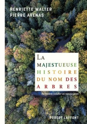 La majestueuse histoire du nom des arbres - robert laffont - 9782221136225