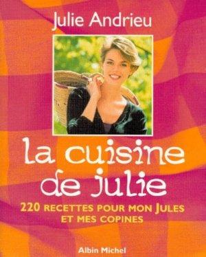 LA CUISINE DE JULIE. 220 recettes pour mon Jules et mes copines - Albin Michel - 9782226108784 -