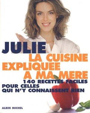 La cuisine expliquée à ma mère. 140 recettes faciles pour celles qui n'y connaissent rien - Albin Michel - 9782226134806 -