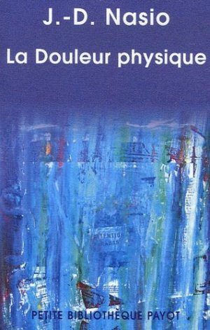 La Douleur physique. Une théorie psychanalytique de la Douleur corporelle - Payot - 9782228901376 -