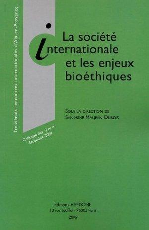 La société internationale et les enjeux bioéthiques. Treizièmes rencontres internationales d'Aix-en-Provence, colloque des 3 et 4 décembre 2004 - pedone - 9782233004840 -