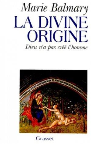 LA DIVINE ORIGINE. Dieu n'a pas créé l'homme - Grasset and Fasquelle - 9782246475712 -