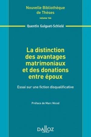 La distinction des avantages matrimoniaux et des donations entre époux. Essai sur une fiction disqualificative - dalloz - 9782247151547 -