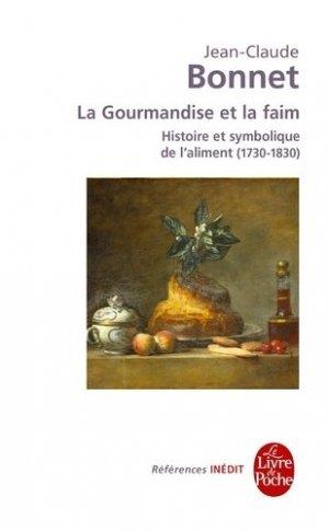 La gourmandise et la faim. Histoire et symbolique de l'aliment, 1730-1830 - le livre de poche - lgf librairie generale francaise - 9782253156437 -