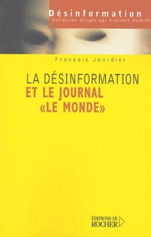 La désinformation et le journal Le Monde - du rocher - 9782268050843 -