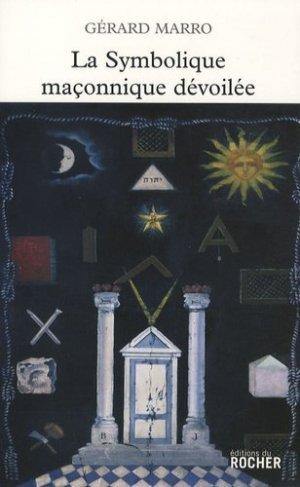 La symbolique maçonnique dévoilée - du rocher - 9782268060958 -