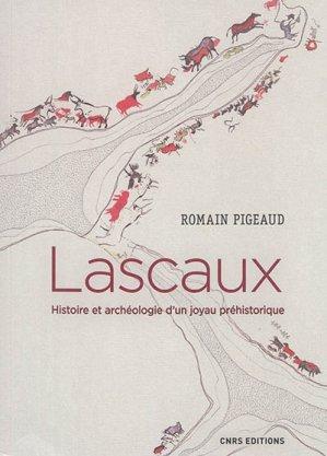 Lascaux. Histoire et archéologie d'un joyau préhistorique - cnrs - 9782271115805 -