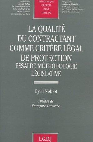 La qualité du contractant comme critère légal de protection. Essai de méthodologie législative - LGDJ - 9782275022802 -