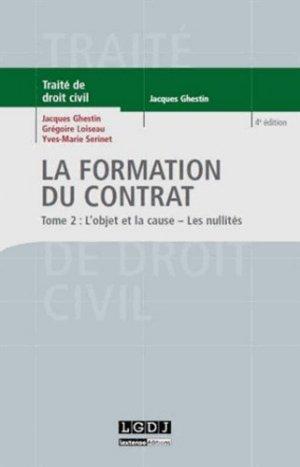 La formation du contrat. Tome 2 : L'objet et la cause ; les nullités, 4e édition - LGDJ - 9782275039565 -
