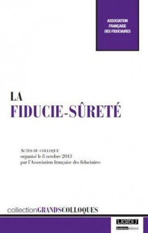 La fiducie-sûreté. Actes du colloque organisé le 8 octobre 2013 par l'Association française des fiduciaires - LGDJ - 9782275051338 -