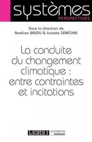 La conduite du changement climatique : entre contraintes et incitations - LGDJ - 9782275060019 -