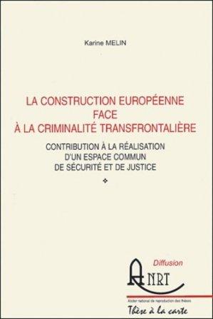 La construction européenne face à la criminalité transfrontalière. Contribution à la réalisation d'un espace commun de sécurité et de justice - Atelier National de Reproduction des Thèses - 9782284037705 -