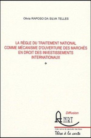 La règle du traitement national comme mécanisme d'ouverture des marchés en droit des investissements internationaux - Atelier National de Reproduction des Thèses - 9782284041139 -