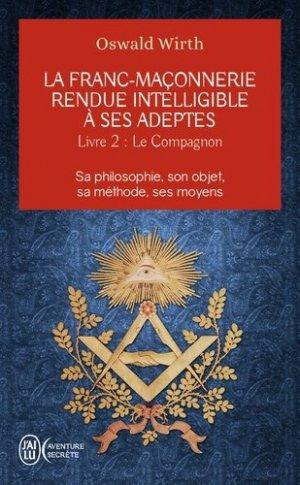 La franc-maçonnerie rendue intelligible à ses adeptes - J'ai lu - 9782290114186 -