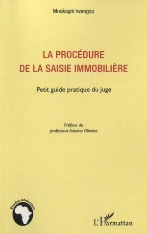La procédure de la saisie immobilière. Petit guide pratique du juge - l'harmattan - 9782296548190 -