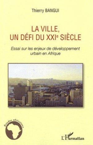 La ville, un défi du XXIe siècle. Essai sur les enjeux de développement urbain en Afrique - l'harmattan - 9782296561472 -