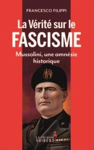 La vérité sur le fascisme. Mussolini, une amnésie historique - Vuibert - 9782311103304 -