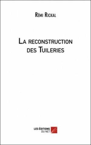 La reconstruction des Tuileries - Les Editions du Net - 9782312005089 -