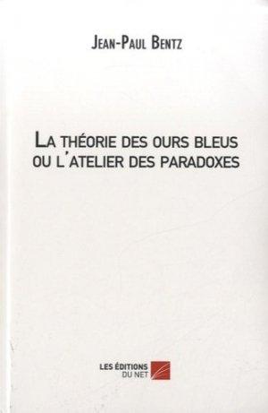 La théorie des ours bleus ou l'atelier des paradoxes - Les Editions du Net - 9782312009667 -